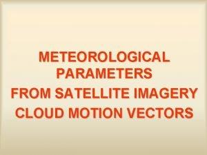 METEOROLOGICAL PARAMETERS FROM SATELLITE IMAGERY CLOUD MOTION VECTORS