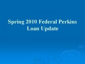 Spring 2010 Federal Perkins Loan Update Agenda COHEAO