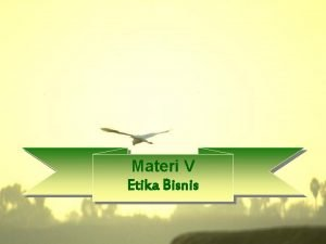 Materi V Etika Bisnis Etika Bisnis ETIKA Komitmen