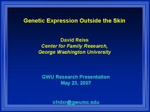 Genetic Expression Outside the Skin David Reiss Center