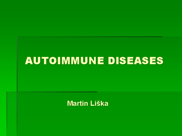 AUTOIMMUNE DISEASES Martin Lika Autoimmune disease Results from