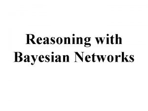 Reasoning with Bayesian Networks Overview Bayesian Belief Networks