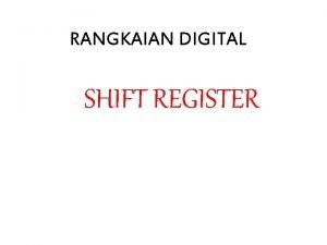 RANGKAIAN DIGITAL SHIFT REGISTER Register Register adalah rangkaian