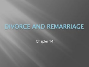 DIVORCE AND REMARRIAGE Chapter 14 WHEN MARRIAGES END