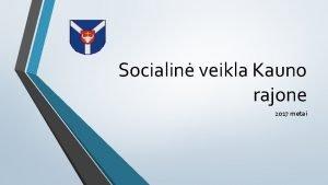 Socialin veikla Kauno rajone 2017 metai Kauno rajonas