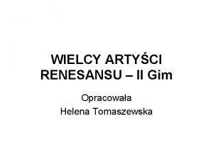 WIELCY ARTYCI RENESANSU II Gim Opracowaa Helena Tomaszewska
