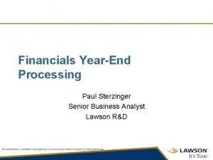 Financials YearEnd Processing Paul Sterzinger Senior Business Analyst