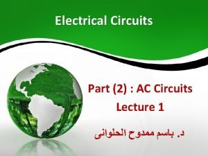Electrical Circuits Part 2 AC Circuits Lecture 1