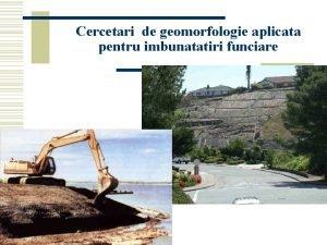 Cercetari de geomorfologie aplicata pentru imbunatatiri funciare Definiie