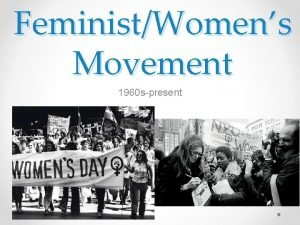 FeministWomens Movement 1960 spresent While you watch Makers