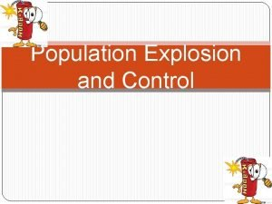 Population Explosion and Control The Population Explosion Countries