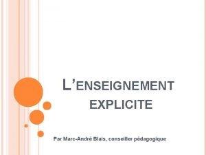 LENSEIGNEMENT EXPLICITE Par MarcAndr Blais conseiller pdagogique QUESTCE