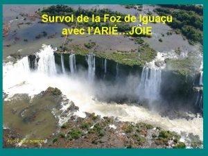 Survol de la Foz de Iguau avec lARIJOIE