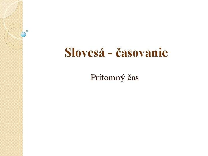 Sloves asovanie Prtomn as Sloves Sloves oznauj o