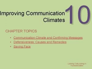 10 Improving Communication Climates CHAPTER TOPICS Communication Climate