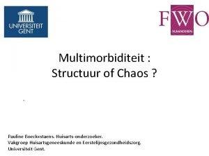 Multimorbiditeit Structuur of Chaos Pauline Boeckxstaens Huisartsonderzoeker Vakgroep