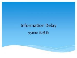 Information Delay 951610 Information Delay The reasons for