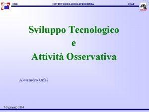 CNR ISTITUTO DI RADIOASTRONOMIA Sviluppo Tecnologico e Attivit