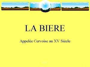 LA BIERE Appele Cervoise au XV Sicle BIERE