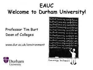 EAUC Welcome to Durham University Professor Tim Burt