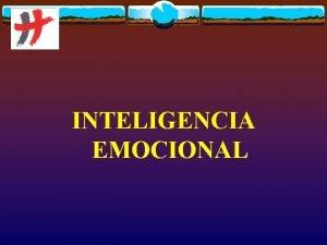 INTELIGENCIA EMOCIONAL Esquema v Introduccin v Concepto de