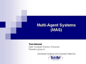 MultiAgent Systems MAS Tom Holvoet Dept Computer Science