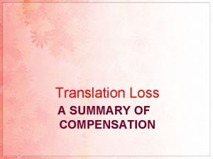 Translation Loss A SUMMARY OF COMPENSATION COMPENSATION A