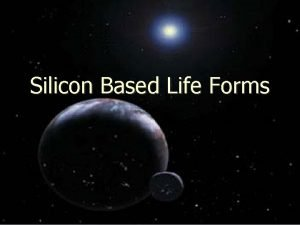 Silicon Based Life Forms Life on Earth Chemistry