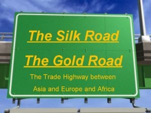 The Silk Road The Gold Road The Trade