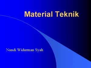 Material Teknik Nandi Widarman Syah Material Teknik Material