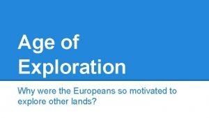 Age of Exploration Why were the Europeans so
