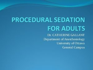 PROCEDURAL SEDATION FOR ADULTS Dr CATHERINE GALLANT Department