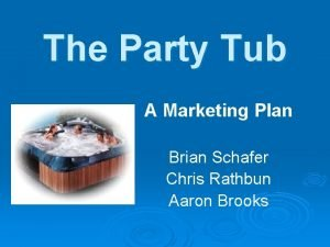 The Party Tub A Marketing Plan Brian Schafer