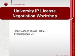 University IP License Negotiation Workshop Henry Joseph Runge