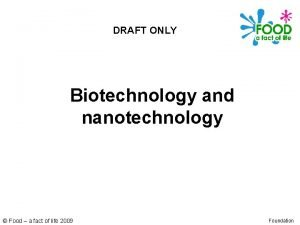 DRAFT ONLY Biotechnology and nanotechnology Food a fact