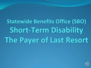 Statewide Benefits Office SBO ShortTerm Disability The Payer