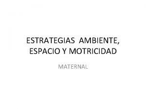 ESTRATEGIAS AMBIENTE ESPACIO Y MOTRICIDAD MATERNAL ESTRATEGIAS Y