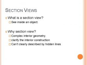 SECTION VIEWS What is a section view See
