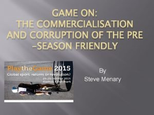 GAME ON THE COMMERCIALISATION AND CORRUPTION OF THE