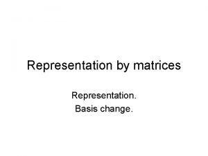 Representation by matrices Representation Basis change T VnWm