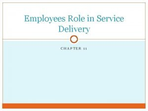Employees Role in Service Delivery CHAPTER 11 Service