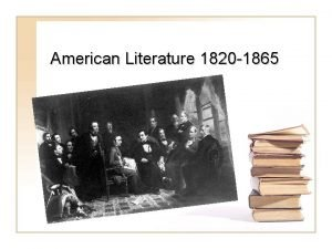 American Literature 1820 1865 Historical Context America emerges