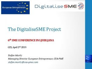 The Digitalise SME Project 6 th SME CONFERENCE