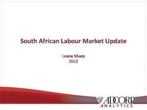South African Labour Market Update Loane Sharp 2012