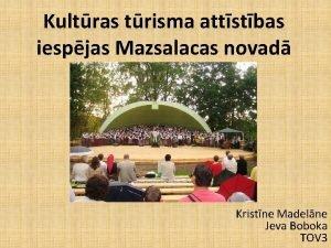 Kultras trisma attstbas iespjas Mazsalacas novad Kristne Madelne
