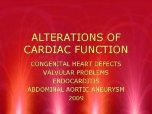 ALTERATIONS OF CARDIAC FUNCTION CONGENITAL HEART DEFECTS VALVULAR