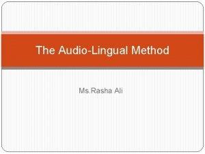 The AudioLingual Method Ms Rasha Ali Introduction AudioLingual
