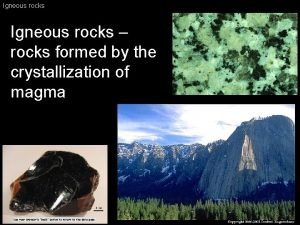 Igneous rocks rocks formed by the crystallization of