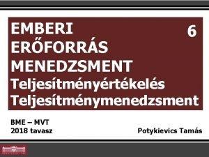 EMBERI ERFORRS MENEDZSMENT 6 Teljestmnyrtkels Teljestmnymenedzsment BME MVT