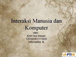 Interaksi Manusia dan Komputer oleh Ainin Nur Asiyah